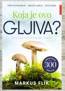 Knjiga: Koja je ovo gljiva - prepoznavanje, sakupljanje, upotreba, pisac: Markus Flik, Priručnici, Hobi, Gljivarstvo