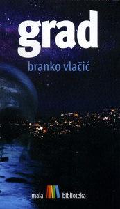 Knjiga: Grad, pisac: Branko Vlačić, Književnost, Romani, Do 10.00 KM