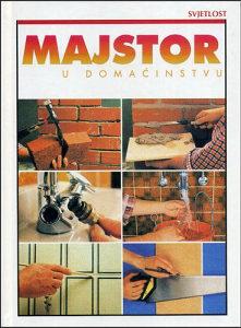 Knjiga: Majstor u domaćinstvu, pisac: Grupa autora, Domaćinstvo, Uradi sam, Priručnici, Savjeti, Do 10.00 KM