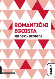 Knjiga: Romantični egoista, pisac: Frederik Begbede, Književnost, Romani