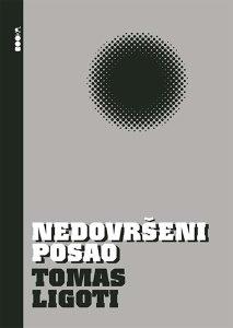 Knjiga: Nedovršeni posao, pisac: Tomas Ligoti, Književnost, Romani, Knjiga-Film