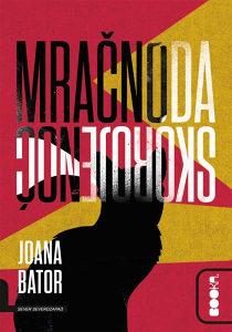 Knjiga: Mračno, da skoro je noć, pisac: Joana Bator, Književnost, Romani