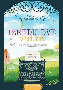 Knjiga: Između dve vatre, pisac: Andrea Molezini, Književnost, Romani, Istorijski