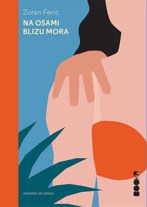 Knjiga: Na osami blizu mora, pisac: Zoran Ferić, Književnost, Romani