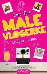 Knjiga: Male vlogerke, Kraljica drame, pisac: Ema Mos, Književnost, Romani, Tinejdžerski