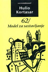 Knjiga: 62 / Model za sastavljanje, pisac: Hulio Kortasar, Književnost, Romani