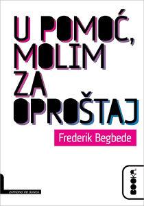 Knjiga: U pomoć, molim za oproštaj, pisac: Frederik Begbede, Književnost, Romani