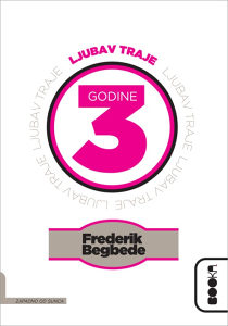 Knjiga: Ljubav traje tri godine, pisac: Frederik Begbede, Književnost, Romani