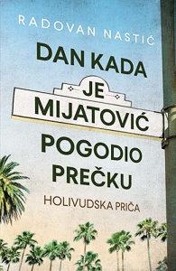 Knjiga: Dan kada je Mijatović pogodio prečku, pisac: Radovan Nastić, Književnost, Romani, Avanture