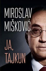 Knjiga: Ja, tajkun, pisac: Miroslav Mišković, Književnost, Biografije, Popularna nauka, Ekonomija, Do 10.00 KM