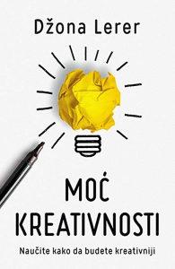 Knjiga: Moć kreativnosti - Naučite kako da budete kreativniji, pisac: Džona Lerer, Popularna nauka, Psihologija
