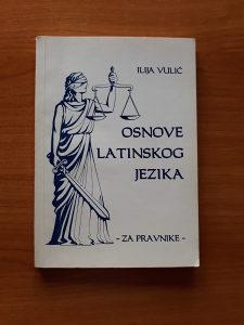 OSNOVE LATINSKOG JEZIKA ZA PRAVNIKA - Ilija Vulić