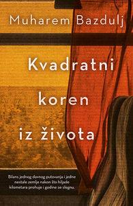 Knjiga: Kvadratni koren iz života, pisac: Muharem Bazdulj, Književnost, Drama