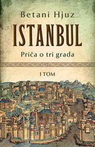 Knjiga: Istanbul: Priča o tri grada - I tom, pisac: Betani Hjuz, Književnost, Stručne knjige, Društvene nauke, Istorija