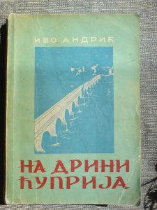 NA DRINI ĆUPRIJA - Ivo Andrić R A R I T E T  IZ 1947.